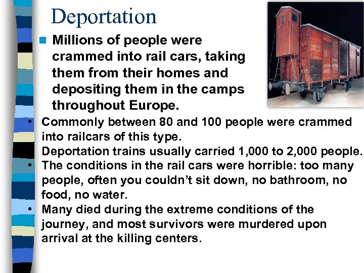 Deportation n Millions of people were crammed into rail cars, taking them from their