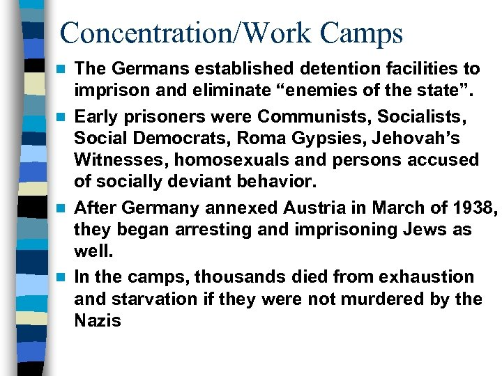 "Concentration/Work Camps The Germans established detention facilities to imprison and eliminate ""enemies of the"