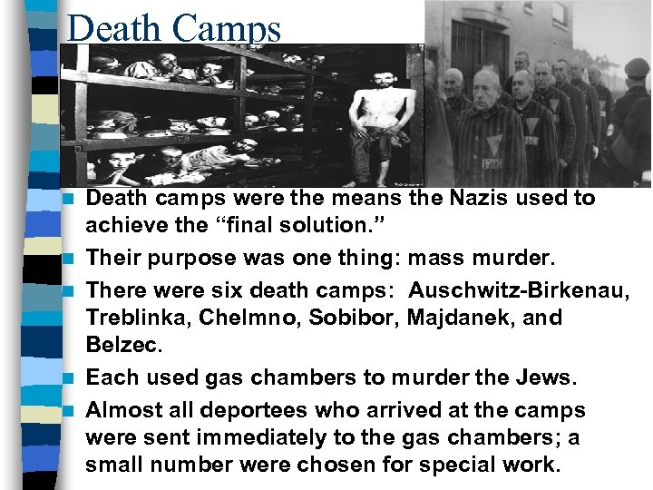 Death Camps n n n Death camps were the means the Nazis used to