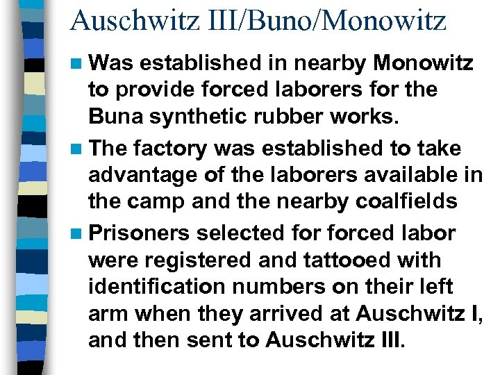 Auschwitz III/Buno/Monowitz n Was established in nearby Monowitz to provide forced laborers for the