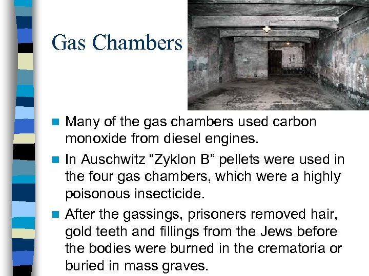Gas Chambers Many of the gas chambers used carbon monoxide from diesel engines. n