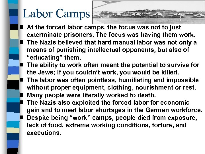 Labor Camps n At the forced labor camps, the focus was not to just