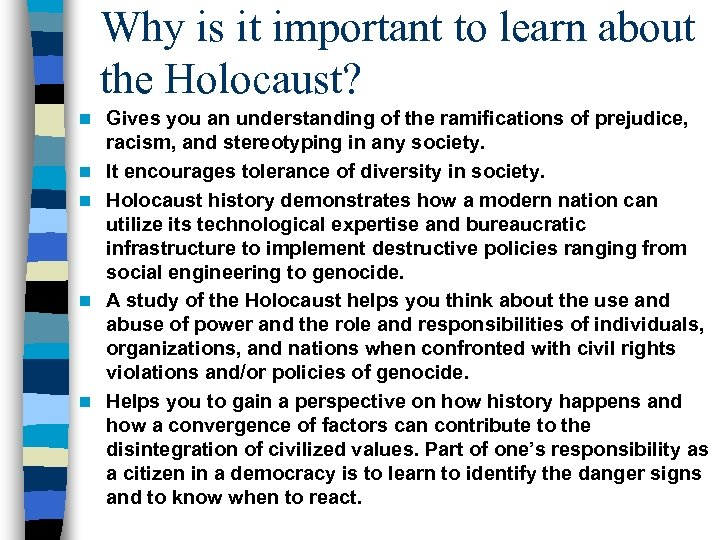 Why is it important to learn about the Holocaust? n n n Gives you
