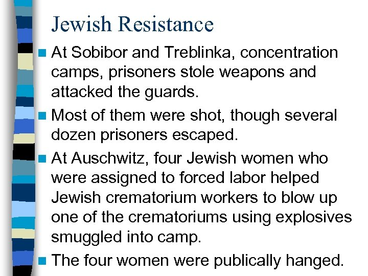 Jewish Resistance n At Sobibor and Treblinka, concentration camps, prisoners stole weapons and attacked