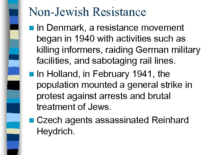 Non-Jewish Resistance n In Denmark, a resistance movement began in 1940 with activities such