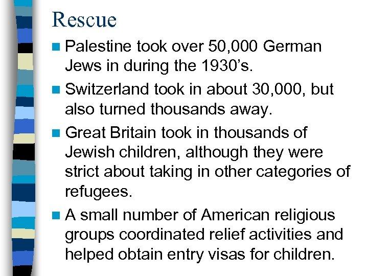 Rescue n Palestine took over 50, 000 German Jews in during the 1930's. n