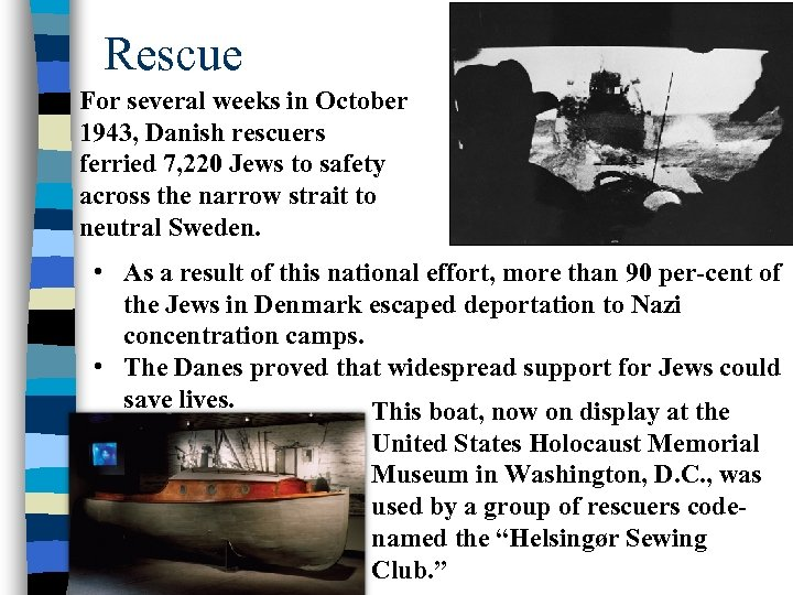 Rescue For several weeks in October 1943, Danish rescuers ferried 7, 220 Jews to