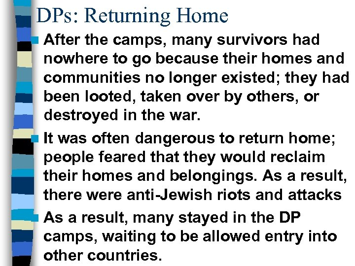 DPs: Returning Home n After the camps, many survivors had nowhere to go because