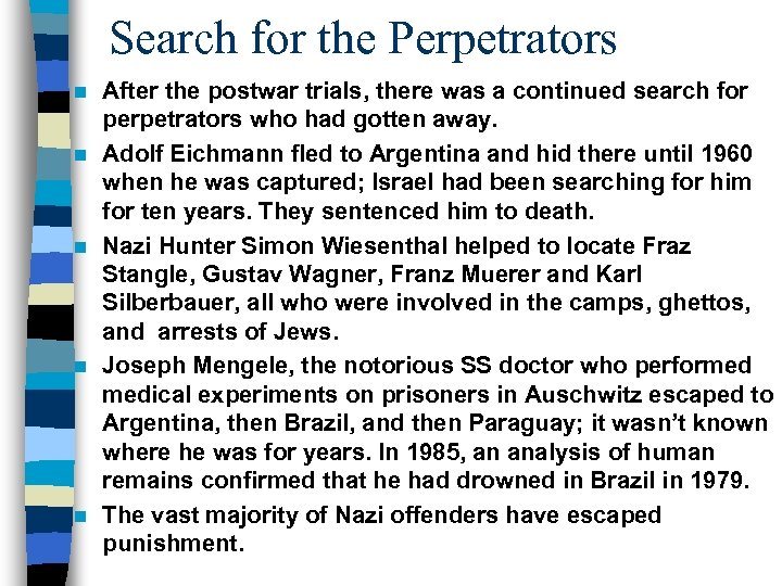 Search for the Perpetrators n n n After the postwar trials, there was a