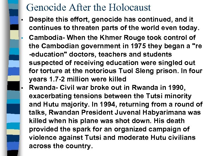 Genocide After the Holocaust Despite this effort, genocide has continued, and it continues to