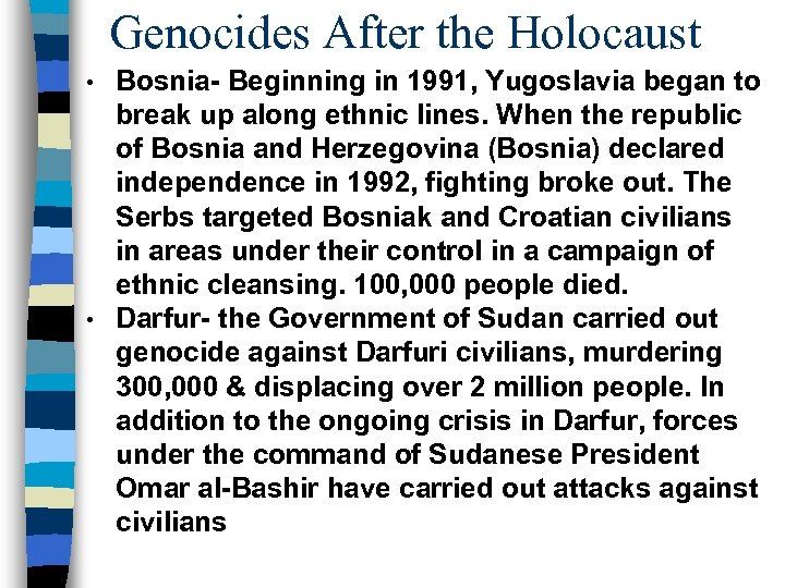 Genocides After the Holocaust Bosnia- Beginning in 1991, Yugoslavia began to break up along