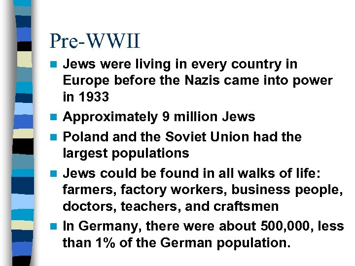 Pre-WWII n n n Jews were living in every country in Europe before the