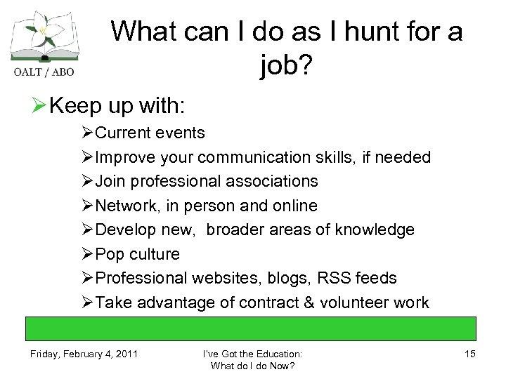 What can I do as I hunt for a job? Ø Keep up with:
