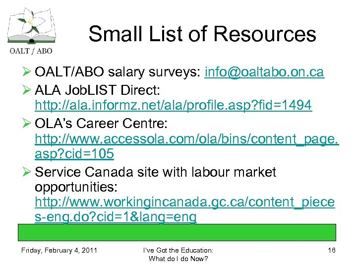 Small List of Resources Ø OALT/ABO salary surveys: info@oaltabo. on. ca Ø ALA Job.
