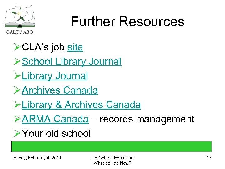 Further Resources Ø CLA's job site Ø School Library Journal Ø Archives Canada Ø