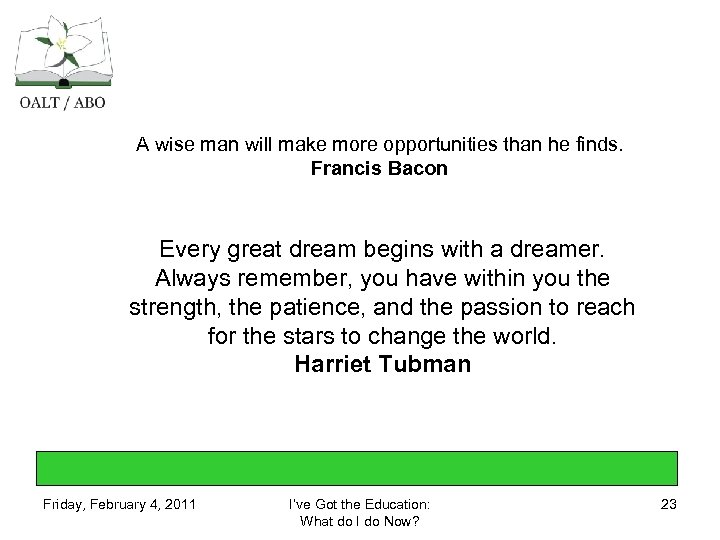 A wise man will make more opportunities than he finds. Francis Bacon Every great