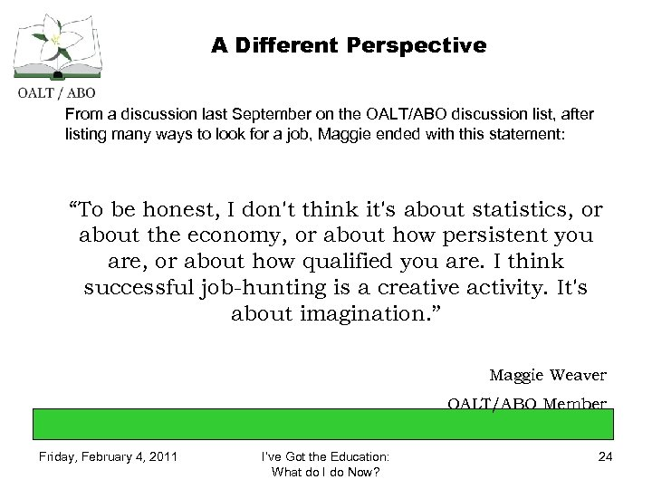 A Different Perspective From a discussion last September on the OALT/ABO discussion list, after