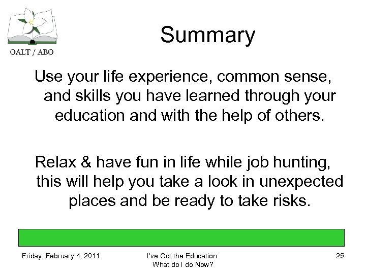 Summary Use your life experience, common sense, and skills you have learned through your