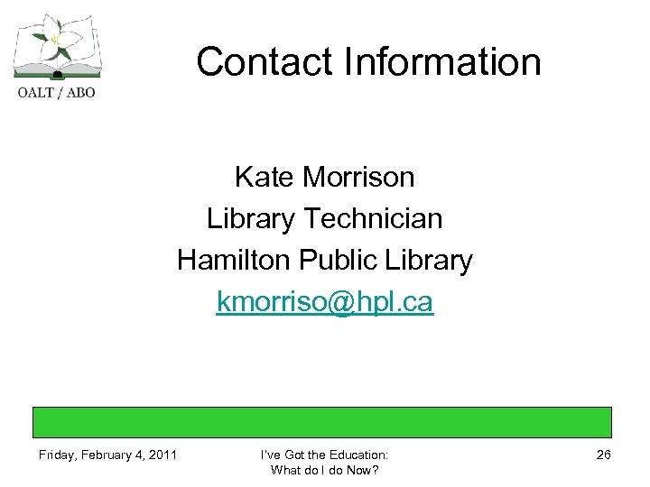 Contact Information Kate Morrison Library Technician Hamilton Public Library kmorriso@hpl. ca Friday, February 4,