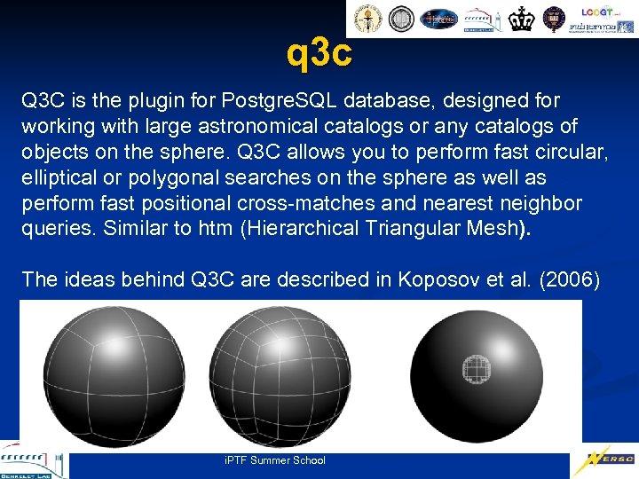 q 3 c Q 3 C is the plugin for Postgre. SQL database, designed