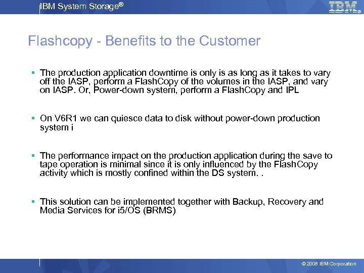 IBM System Storage® Flashcopy - Benefits to the Customer § The production application downtime