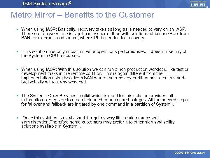 IBM System Storage® Metro Mirror – Benefits to the Customer § When using IASP: