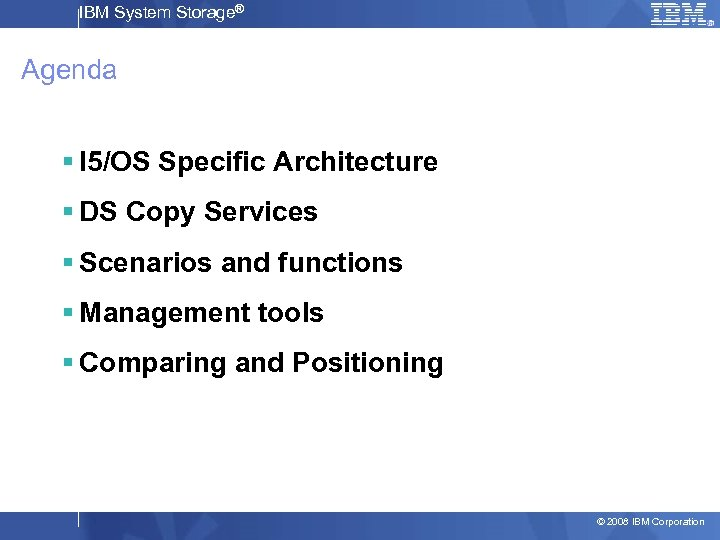 IBM System Storage® Agenda § I 5/OS Specific Architecture § DS Copy Services §