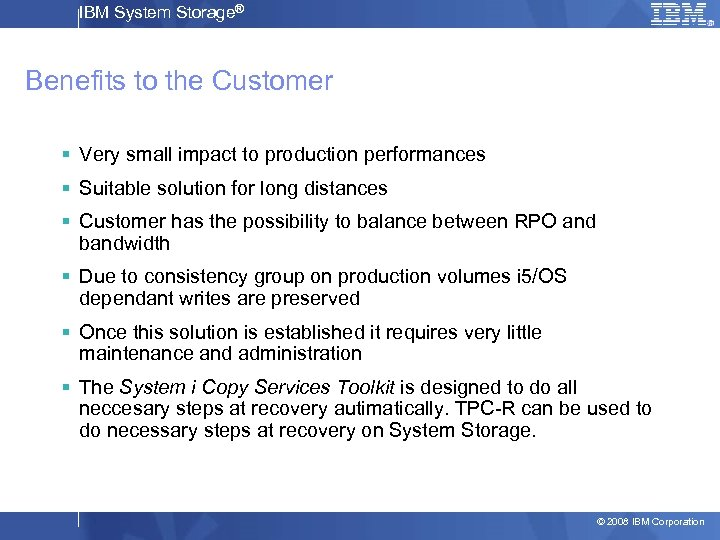 IBM System Storage® Benefits to the Customer § Very small impact to production performances