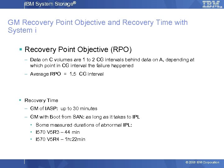 IBM System Storage® GM Recovery Point Objective and Recovery Time with System i §
