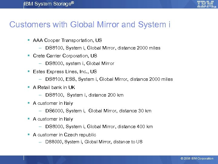 IBM System Storage® Customers with Global Mirror and System i § AAA Cooper Transportation,