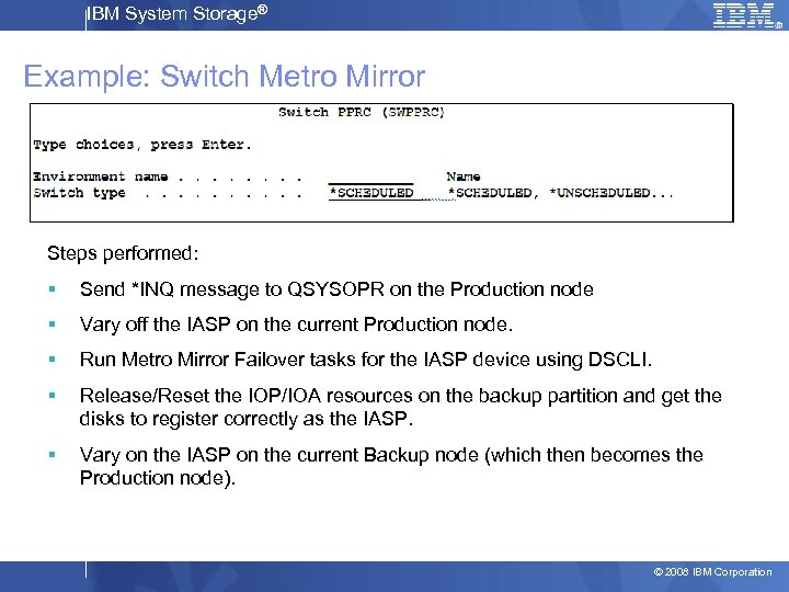 IBM System Storage® Example: Switch Metro Mirror Steps performed: § Send *INQ message to
