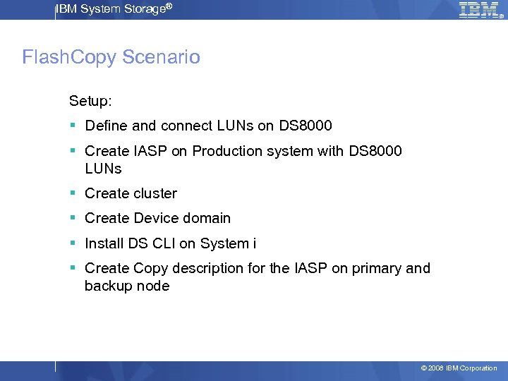 IBM System Storage® Flash. Copy Scenario Setup: § Define and connect LUNs on DS
