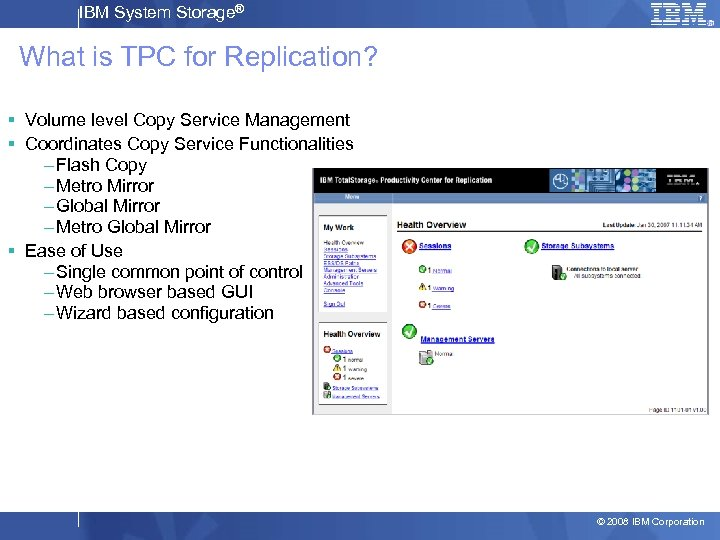 IBM System Storage® What is TPC for Replication? § Volume level Copy Service Management