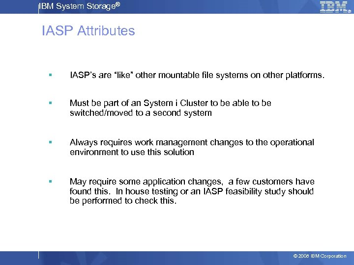 "IBM System Storage® IASP Attributes § IASP's are ""like"" other mountable file systems on"