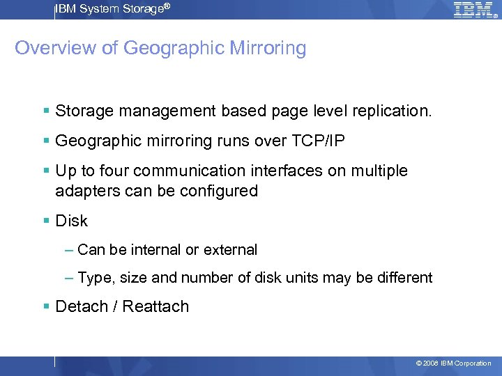 IBM System Storage® Overview of Geographic Mirroring § Storage management based page level replication.