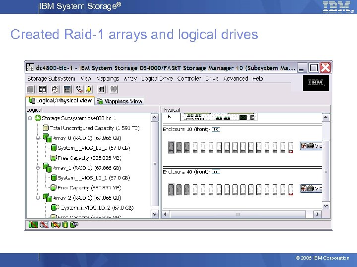 IBM System Storage® Created Raid-1 arrays and logical drives © 2008 IBM Corporation