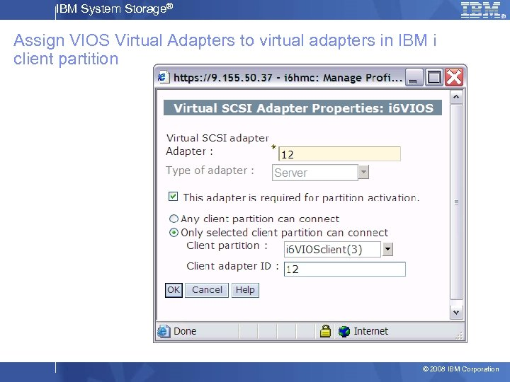 IBM System Storage® Assign VIOS Virtual Adapters to virtual adapters in IBM i client