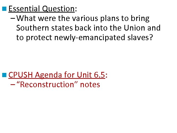 n Essential Question: – What were the various plans to bring Southern states back