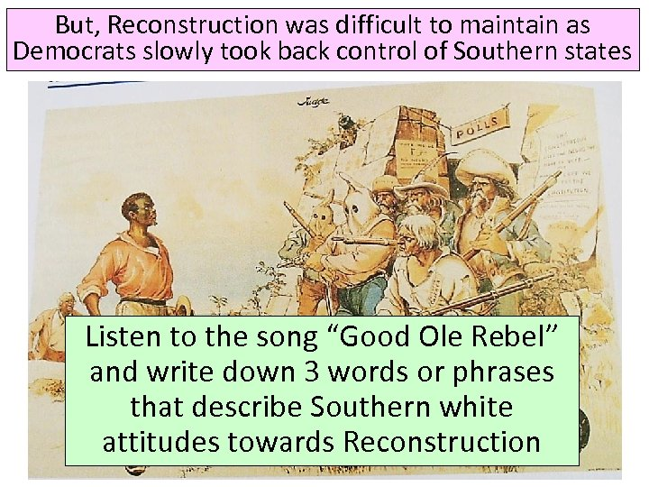 But, Reconstruction was difficult to maintain as Democrats slowly took back control of Southern