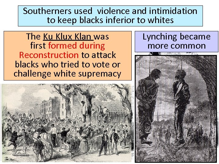 Southerners used violence and intimidation to keep blacks inferior to whites The Ku Klux