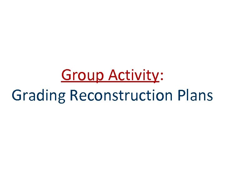 Group Activity: Grading Reconstruction Plans