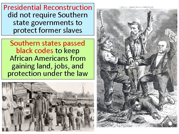 Presidential Reconstruction did not require Southern state governments to protect former slaves Southern states
