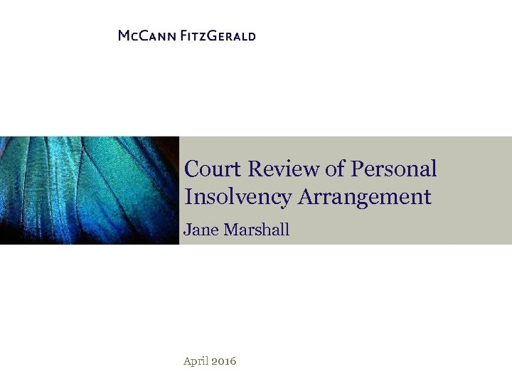 Court Review of Personal Insolvency Arrangement Jane Marshall April 2016
