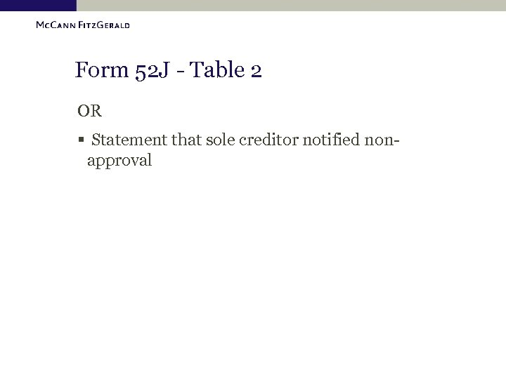 Form 52 J - Table 2 OR § Statement that sole creditor notified nonapproval