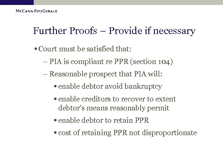 Further Proofs – Provide if necessary § Court must be satisfied that: – PIA