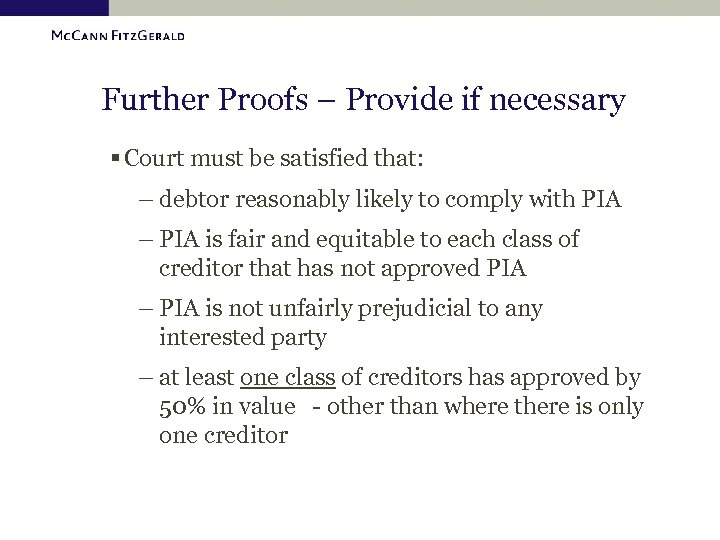 Further Proofs – Provide if necessary § Court must be satisfied that: – debtor