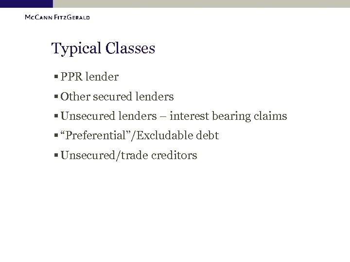 Typical Classes § PPR lender § Other secured lenders § Unsecured lenders – interest