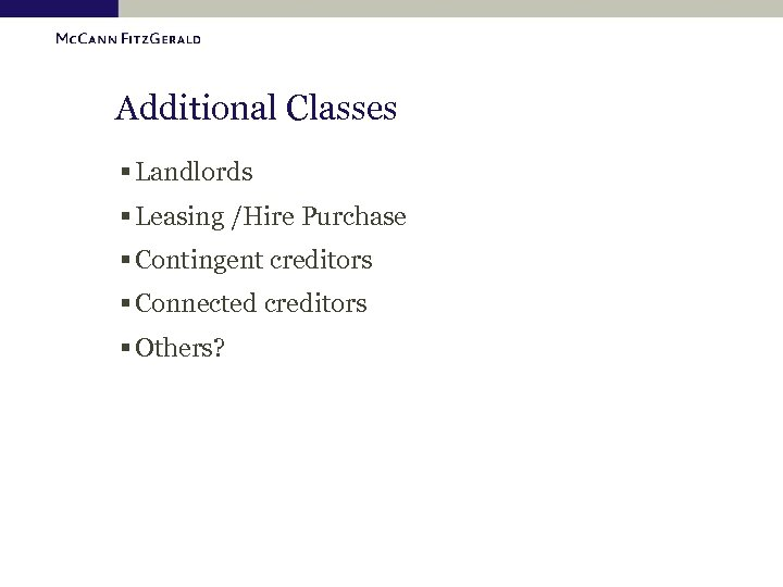 Additional Classes § Landlords § Leasing /Hire Purchase § Contingent creditors § Connected creditors