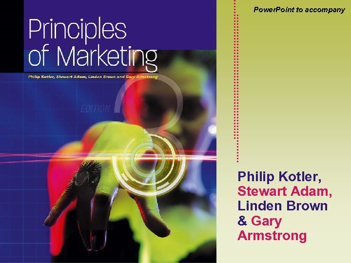 Power. Point to accompany Philip Kotler, Stewart Adam, Linden Brown & Gary Armstrong Kotler,