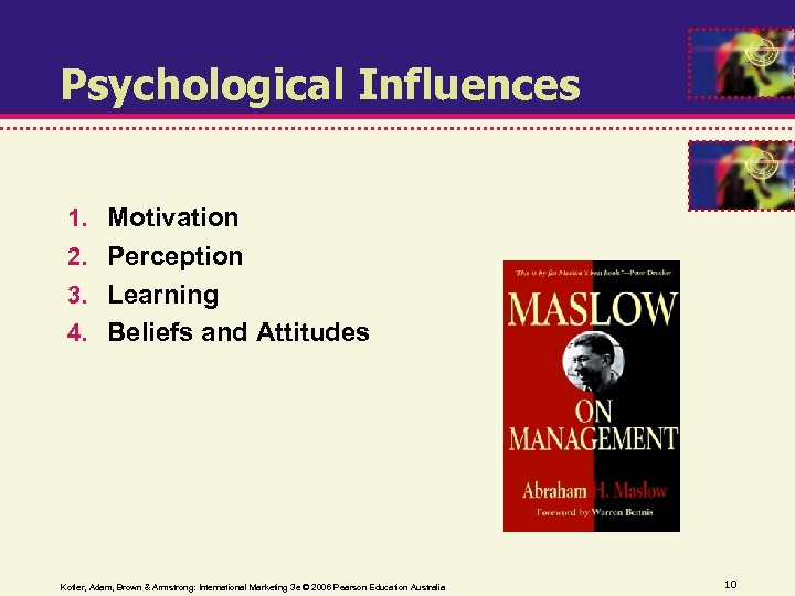 Psychological Influences 1. Motivation 2. Perception 3. Learning 4. Beliefs and Attitudes Kotler, Adam,